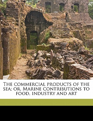 Nabu Press The Commercial Products of the Sea; Or, Marine Contributions to Food, Industry and Art by Simmonds, P. L. 1814-1897 [Paperback] at Sears.com